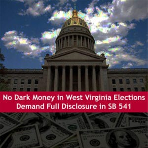 WV Capitol background no dark money in WV Elections. Truth and disclosure demanded